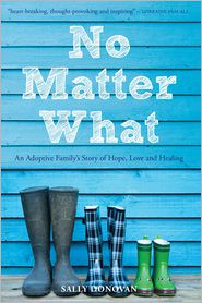 No Matter What: An Adoptive Family's Story of Hope, Love and Healing - Sally Donovan