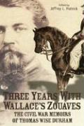 Three Years with Wallace's Zouaves: The Civil War Memoirs of Thomas Wise Durham