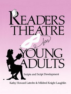 Readers Theatre for Young Adults: Scripts and Script Development - Latrobe, Kathy Howard Laughlin, Mildred Knight Laughlin, Mildred Knight