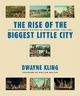 Rise of the Biggest Little City - Dwayne Kling