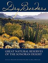 Dry Borders: Great Natural Reverves of the Sonoran Desert - Felger, Richard Stephen / Broyles, Bill