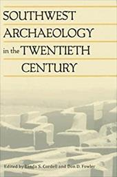 Southwest Archaeology in the Twentieth Century - Cordell, Linda S. / Fowler, Don D.