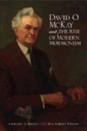 David O. McKay and the Rise of Modern Mormonism - Prince, Gregory A. / Wright, Wm Robert