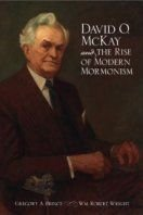 David O. McKay and the Rise of Modern Mormonism - Gregory A Prince