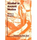 Alcohol in Ancient Mexico - Henry J Bruman