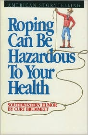 Roping can be Hazardous to Your Health - Curt Brummett