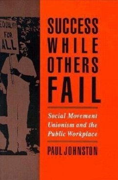 Success While Others Fail: Social Movement Unionism and the Public Workplace - Johnston, Paul