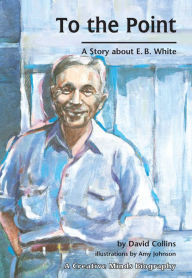 To the Point: A Story about E. B. White - David R. Collins