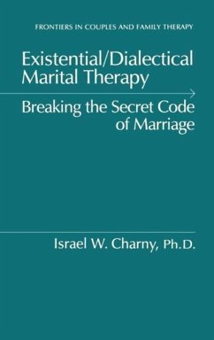 Existential/Dialectical Marital Therapy: Breaking the Secret Code of Marriage - Charny, Israel W.