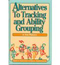 Alternatives to Tracking and Ability Grouping - Anne Wheelock