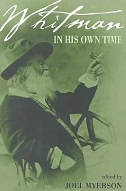 Whitman in His Own Time: A Biographical Chronicle of His Life, Drawn from Recollections, Memoirs and Interviews by Friends and Associates