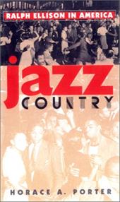 Jazz Country: Ralph Ellison in America - Porter, Horace A.