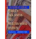 International Petroleum Fiscal Systems and Production Sharing Contracts - Daniel Johnston