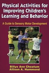 Physical Activities for Improving Children's Learning and Behavior: A Guide to Sensory Motor Development - Cheatum, Billye Ann / Hammond, Allison A.
