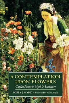 A Contemplation Upon Flowers: Garden Plants in Myth and Literature - Ward, Bobby J.