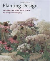 Planting Design: Gardens in Time and Space - Oudolf, Piet / Kingsbury, Noel
