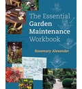 The Essential Garden Maintenance Workbook - Rosemary Alexander