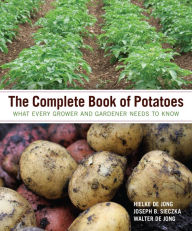 The Complete Book of Potatoes: What Every Grower and Gardener Needs to Know - Hielke De Jong