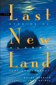The Last New Land: Stories of Alaska, Past and Present - Haines, John