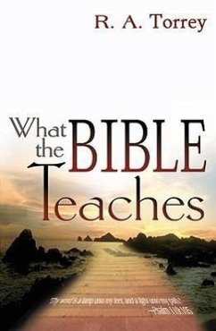 What the Bible Teaches - Torrey, R. A.