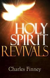 Holy Spirit Revivals: How You Can Experience the Joy of Living in God's Power - Finney, Charles