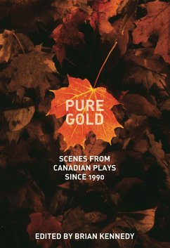 Pure Gold: Scenes from Canadian Plays Since 1990 - Herausgeber: Kennedy, Brian