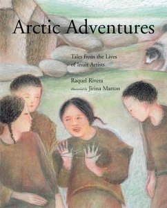 Arctic Adventures: Tales from the Lives of Inuit Artists - Rivera, Raquel