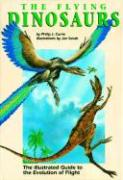 The Flying Dinosaurs: The Illustrated Guide to the Evolution of Flight