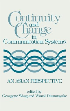 Continuity and Change in Communication Systems: An Asian Perspective - Wang, Georgett Dissanayake, Wimal Unknown