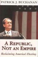 A Republic, Not an Empire Reclaiming America's Destiny
