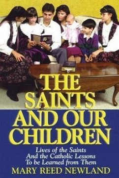 The Saints and Our Children: The Lives of the Saints and Catholic Lessons to Be Learned - Newland, Mary Reed