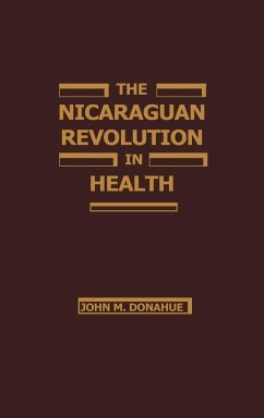 The Nicaraguan Revolution in Health: From Somoza to the Sandinistas - Donahue, John M. Donohue, John