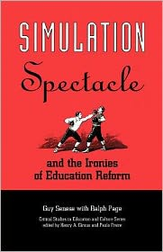 Simulation, Spectacle, And The Ironies Of Education Reform - Guy Senese, Ralph Page