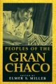 Peoples of the Gran Chaco - Elmer S. Miller