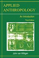 Applied Anthropology: An Introduction-- Third Edition