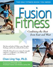 Fusion Fitness: Combining the Best from East and West - Chan Ling Yap, Foreword by Stephanie Cook