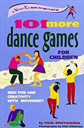 101 More Dance Games for Children: New Fun and Creativity with Movement - Rooyackers, Paul / Webster, Rob