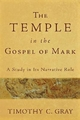 Temple in the Gospel of Mark - Timothy C Gray
