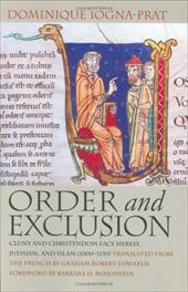 Order and Exclusion: Cluny and Christendom Face Heresy, Judaism, and Islam (1000-1150) - Iogna-Prat, Dominique / Graham, Robert Edwards / Edwards, Graham Robert