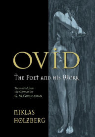 Ovid: The Poet and His Work - Niklas Holzberg
