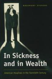 In Sickness and in Wealth: American Hospitals in the Twentieth Century - Stevens, Rosemary