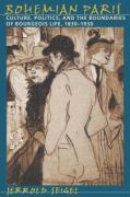 Bohemian Paris: Culture, Politics, and the Boundaries of Bourgeois Life, 1830-1930