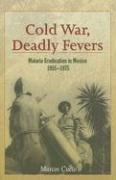 Cold War, Deadly Fevers: Malaria Eradication in Mexico, 1955-1975