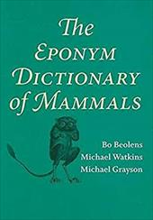 The Eponym Dictionary of Mammals - Beolens, Bo / Watkins, Michael / Grayson, Michael