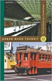 Urban Mass Transit: The Life Story of a Technology - Robert C. Post
