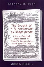The Growth of a la Recherche du Temps Perdu: A Chronological Examination of Proust's Manuscripts from 1909 to 1914 - Anthony R. Pugh