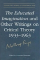 Educated Imagination and Other Writings on Critical Theory 1933-1963 - Northrop Frye; Germaine Warkentin