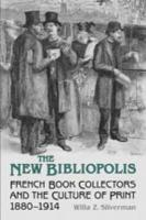 The New Bibliopolis: French Book-Collectors and the Culture of Print, 1880-1914