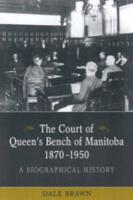 The Court of Queen's Bench of Manitoba, 1870-1950: A Biographical History