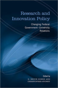 Research and Innovation Policy: Changing Federal Government - University Relations - G.Bruce Doern